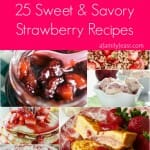 25 Sweet and Savory Strawberry Recipes
