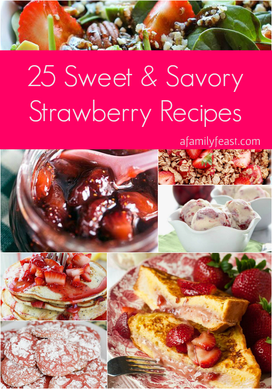25 Sweet and Savory Strawberry Recipes - A Family Feast