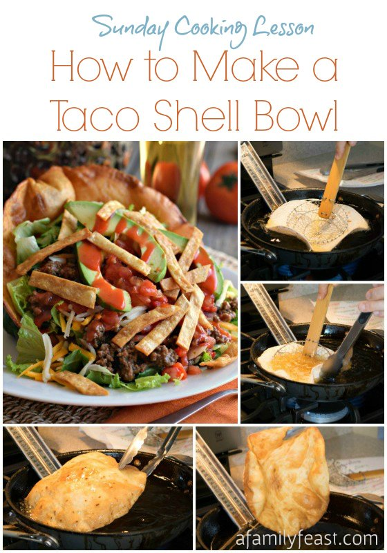 Sunday Cooking Lesson: How to Make a Taco Shell Bowl - A Family Feast