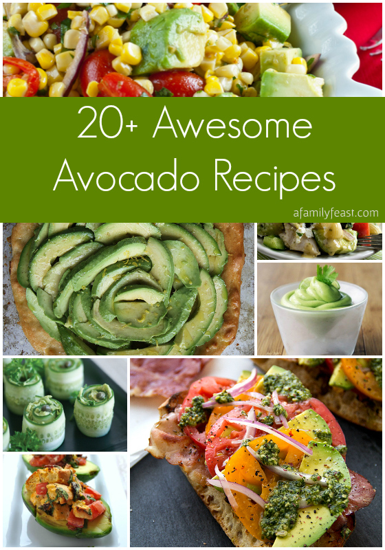 20-Plus Awesome Avocado Recipes - A Family Feast