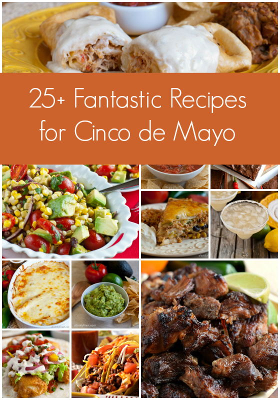 25+ Fantastic Recipes for Cinco de Mayo - A Family Feast