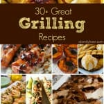 30+ Great Grilling Recipes