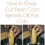 Sunday Cooking Lesson:  How to Easily Cut Fresh Corn Kernels Off the Cob
