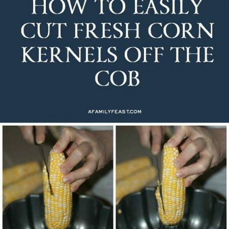 How to Easily Cut Corn Kernels Off Cob