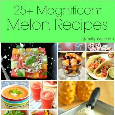 25+ Magnificent Melon Recipes - A Family Feast