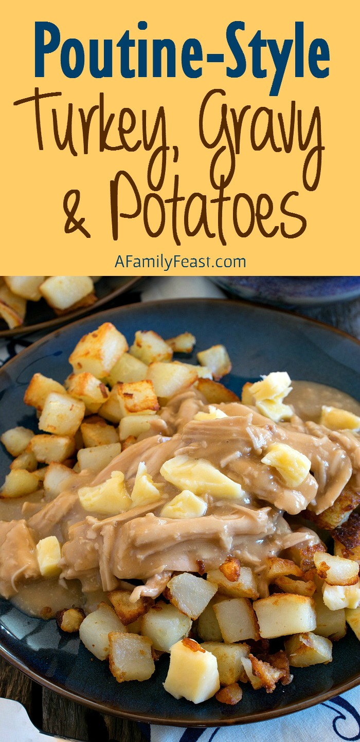 Poutine-Style Turkey, Gravy and Potatoes - An easy and delicious Thanksgiving twist on a classic Canadian dish!