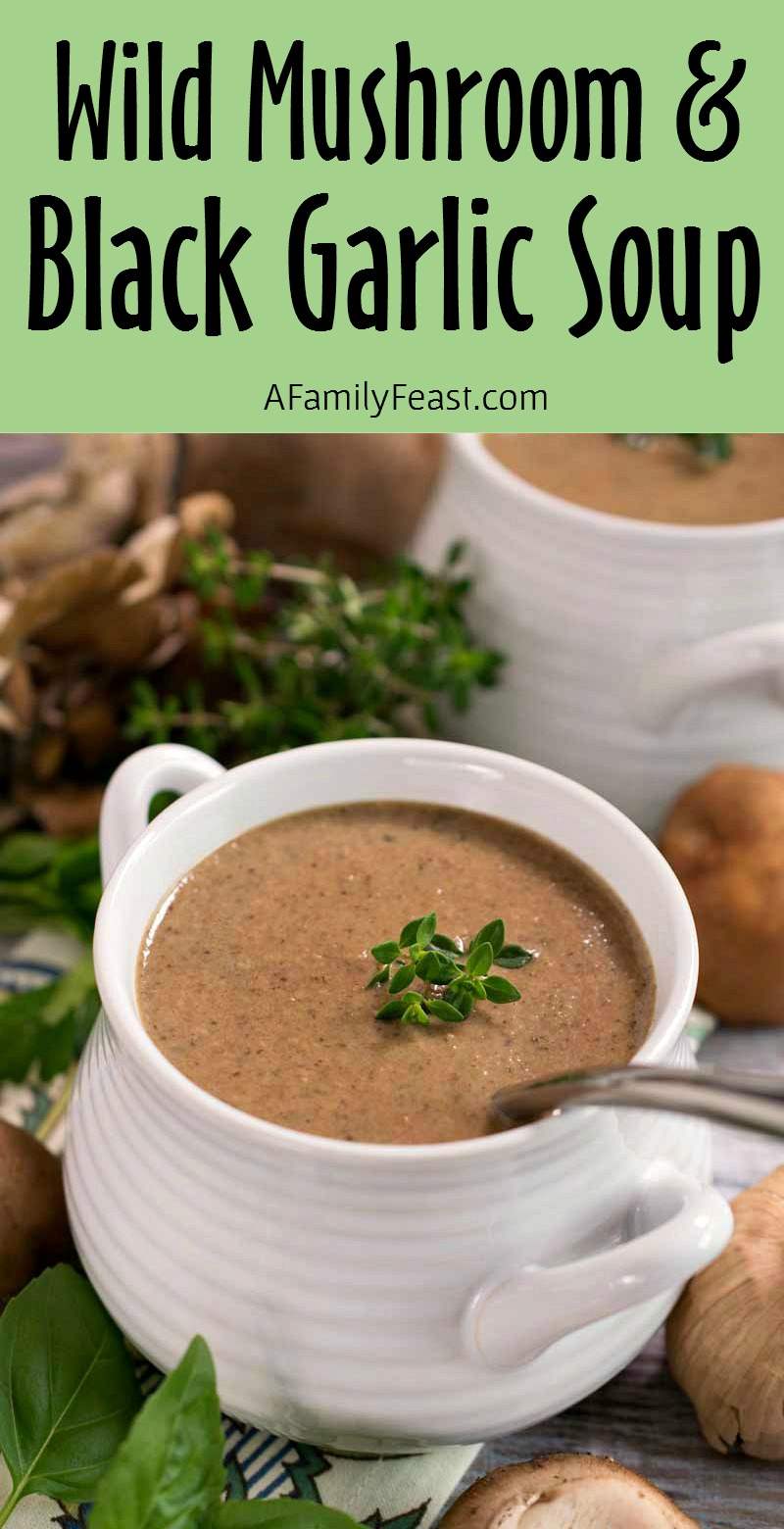Wild Mushroom and Black Garlic Soup - Seriously...this the best mushroom soup recipe you'll ever have. Even better - it's simple to make!