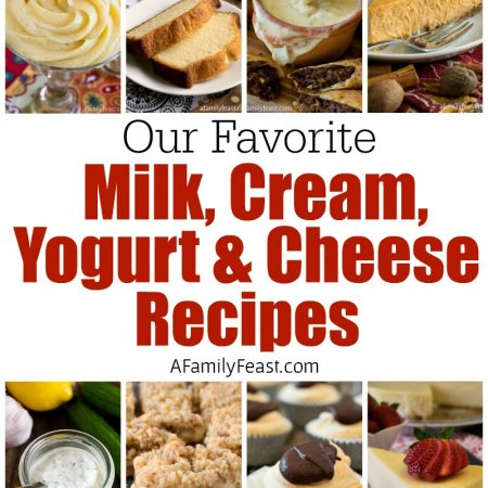 Our Favorite Milk, Cream, Yogurt and Cheese Recipes - A Family Feast