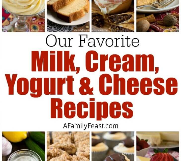 Our Favorite Milk, Cream, Yogurt and Cheese Recipes