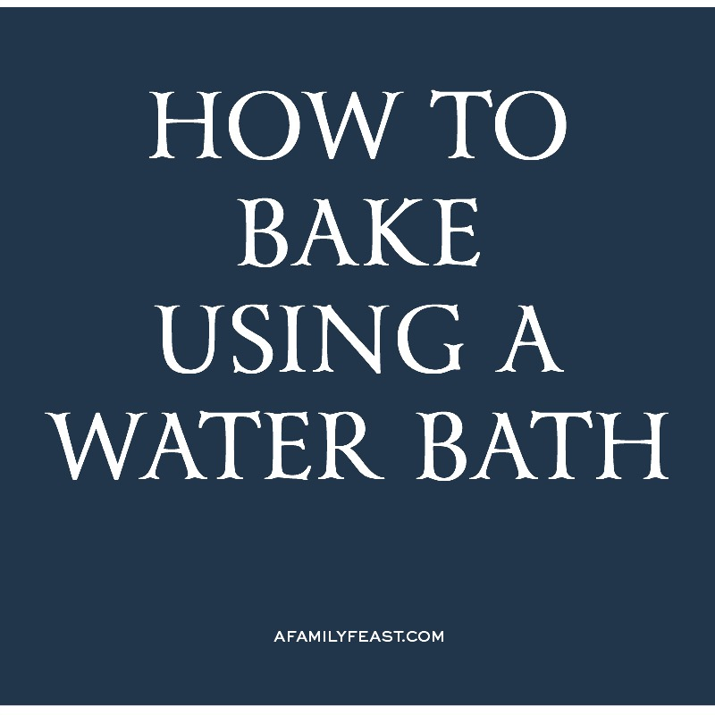 How to Bake Using a Water Bath
